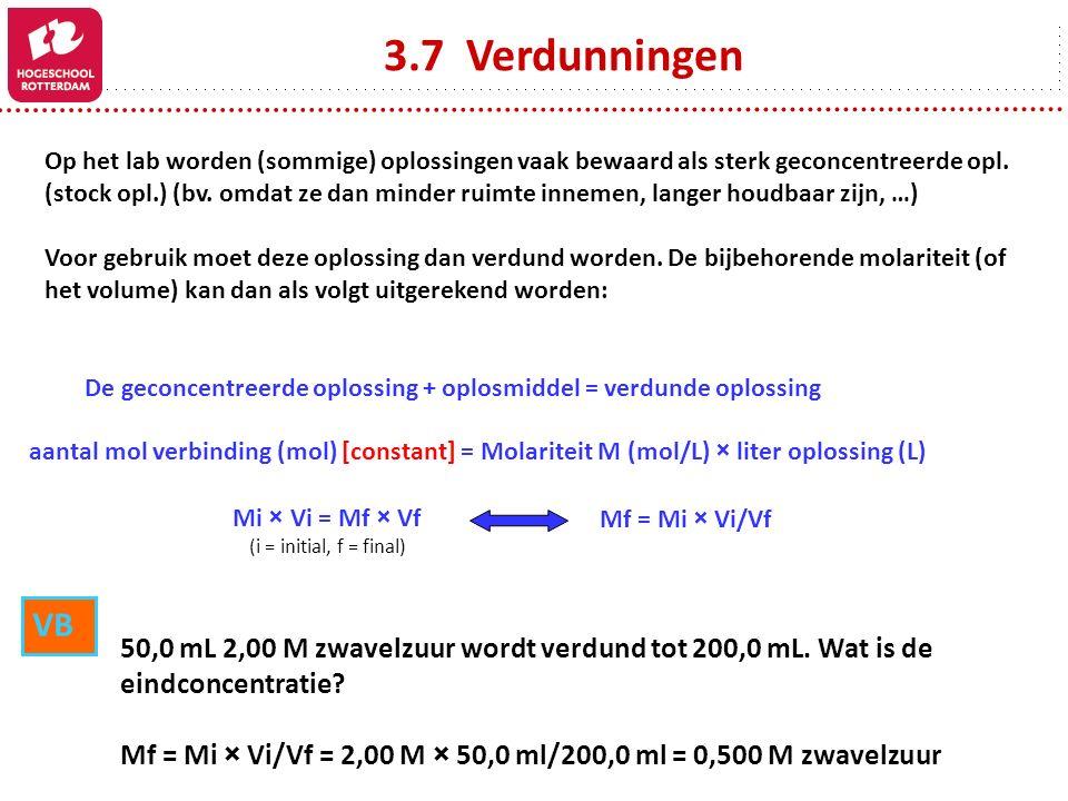 3.7 Verdunningen Op het lab worden (sommige) oplossingen vaak bewaard als sterk geconcentreerde opl.