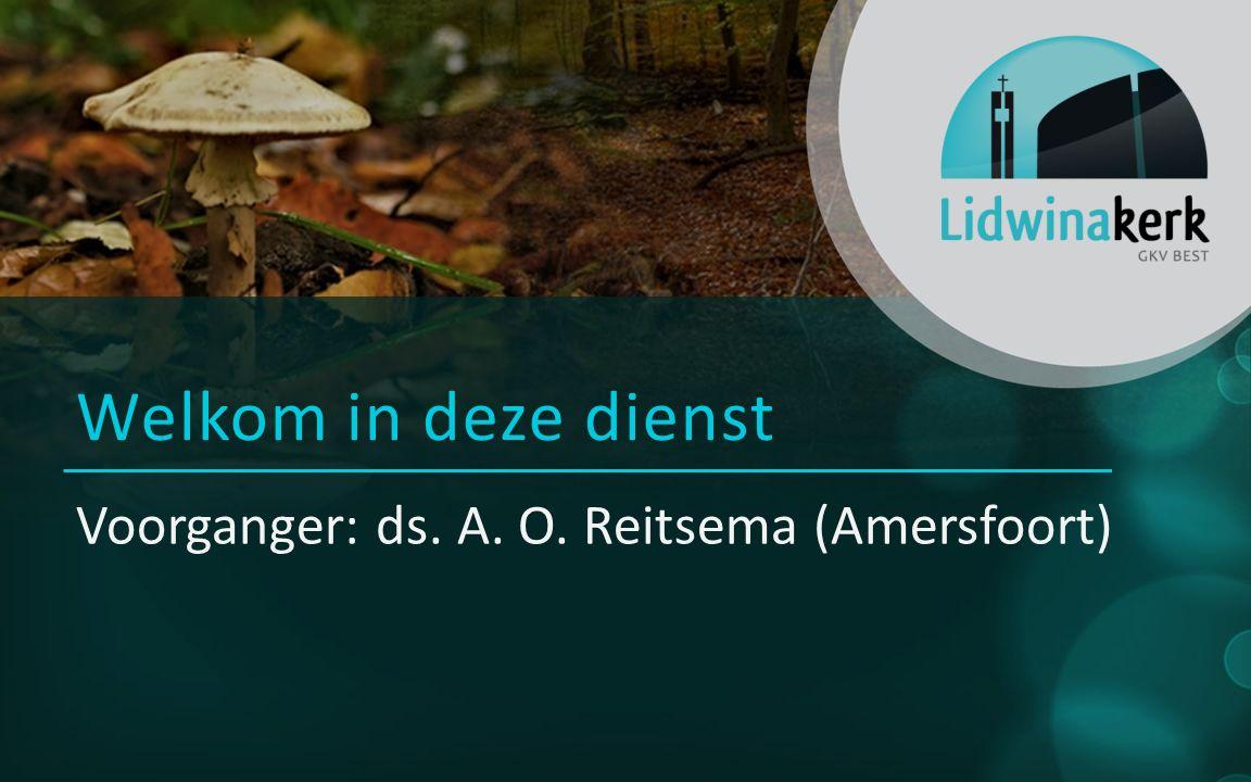 Voorganger: ds. A. O. Reitsema (Amersfoort) Welkom in deze dienst