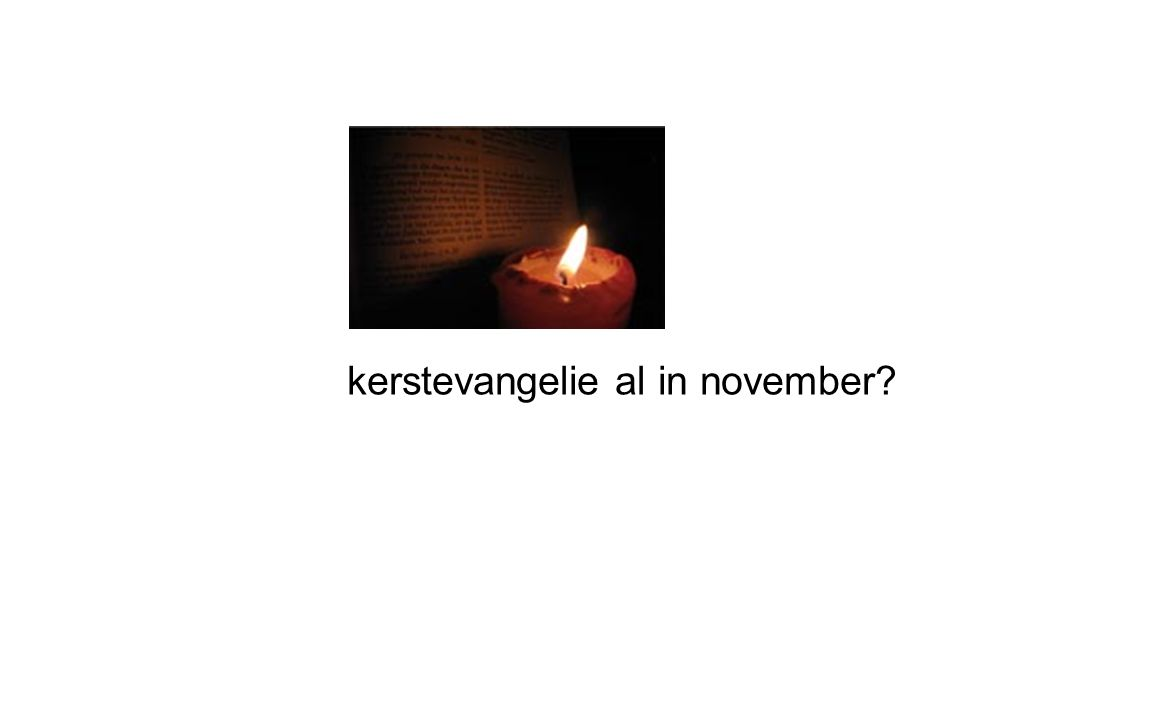 kerstevangelie al in november?