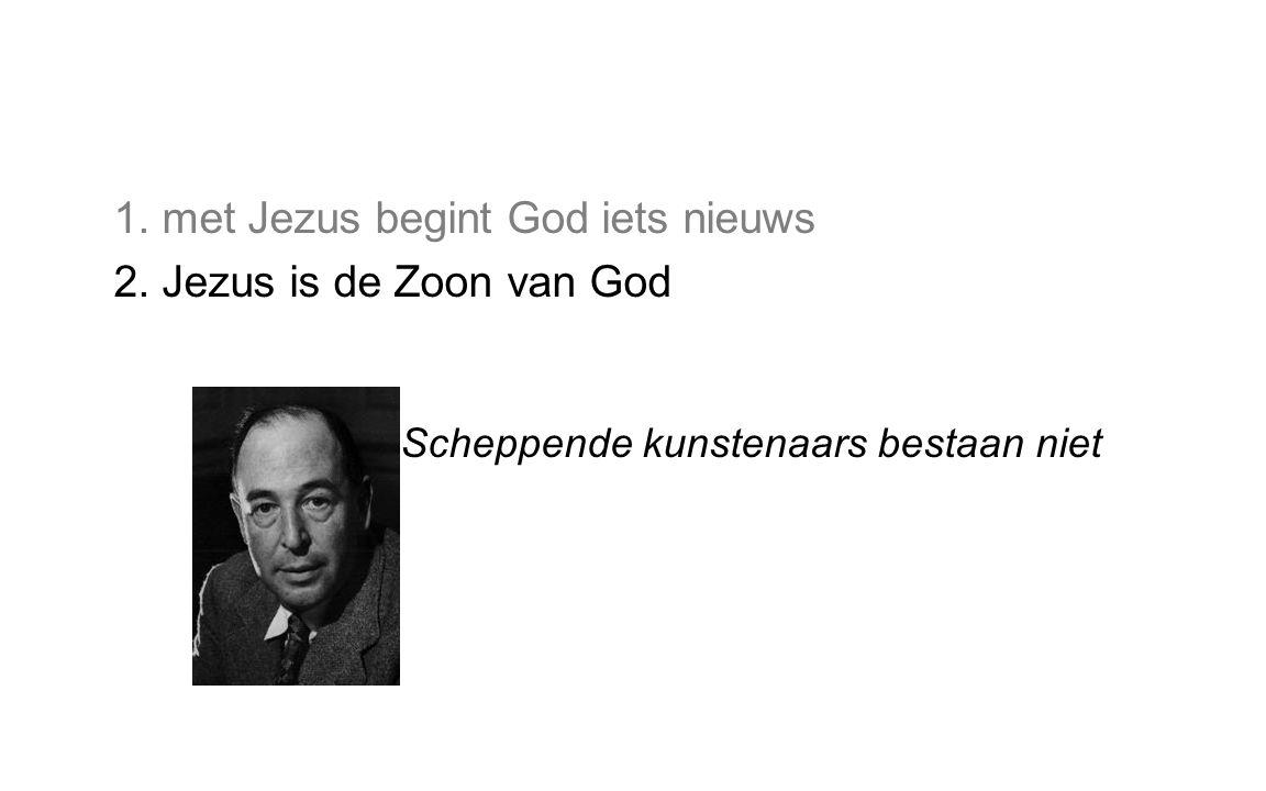 1. met Jezus begint God iets nieuws 2. Jezus is de Zoon van God Scheppende kunstenaars bestaan niet