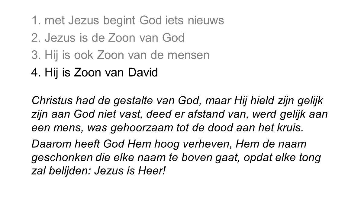 1. met Jezus begint God iets nieuws 2. Jezus is de Zoon van God 3. Hij is ook Zoon van de mensen 4. Hij is Zoon van David Christus had de gestalte van