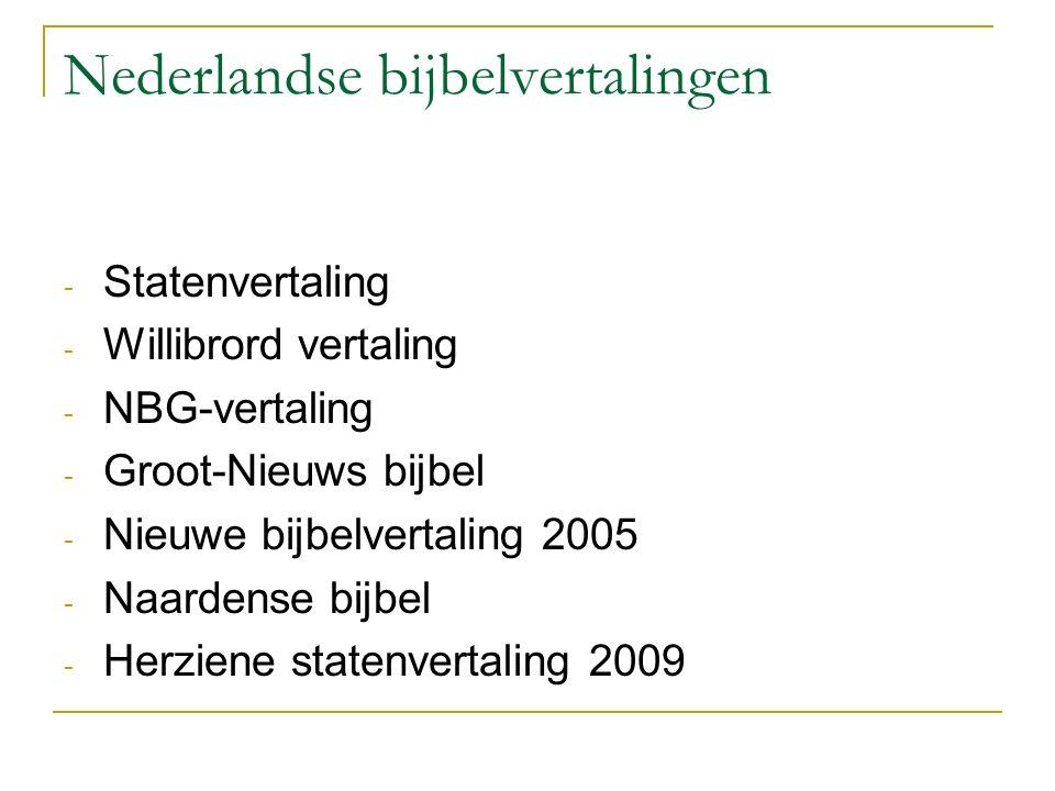 Nederlandse bijbelvertalingen - Statenvertaling - Willibrord vertaling - NBG-vertaling - Groot-Nieuws bijbel - Nieuwe bijbelvertaling 2005 - Naardense bijbel - Herziene statenvertaling 2009