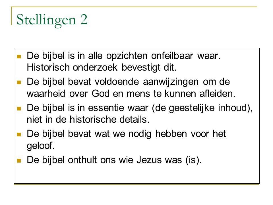 Stellingen 2 De bijbel is in alle opzichten onfeilbaar waar. Historisch onderzoek bevestigt dit. De bijbel bevat voldoende aanwijzingen om de waarheid