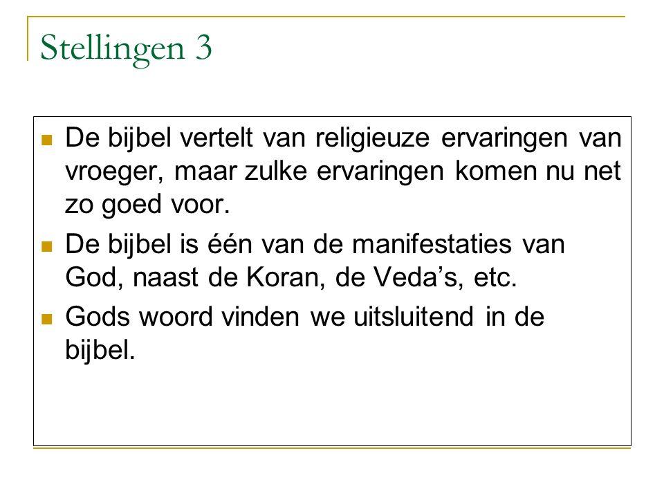 Stellingen 3 De bijbel vertelt van religieuze ervaringen van vroeger, maar zulke ervaringen komen nu net zo goed voor. De bijbel is één van de manifes