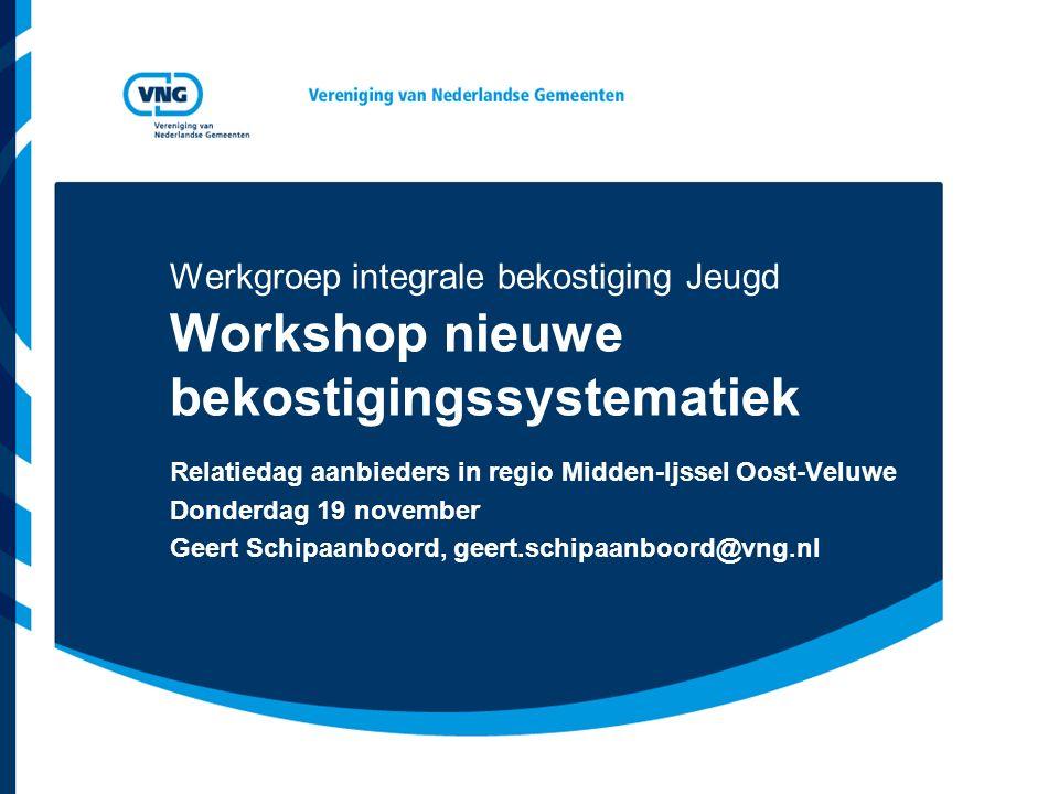 Werkgroep integrale bekostiging Jeugd Workshop nieuwe bekostigingssystematiek Relatiedag aanbieders in regio Midden-Ijssel Oost-Veluwe Donderdag 19 november Geert Schipaanboord, geert.schipaanboord@vng.nl