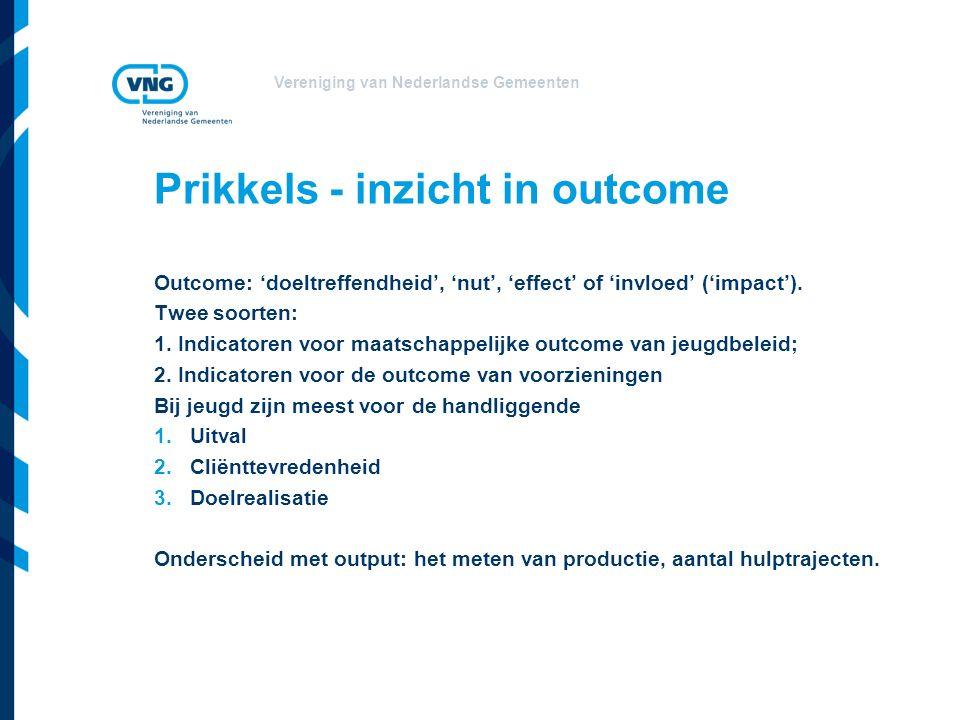 Vereniging van Nederlandse Gemeenten Prikkels - inzicht in outcome Outcome: 'doeltreffendheid', 'nut', 'effect' of 'invloed' ('impact').