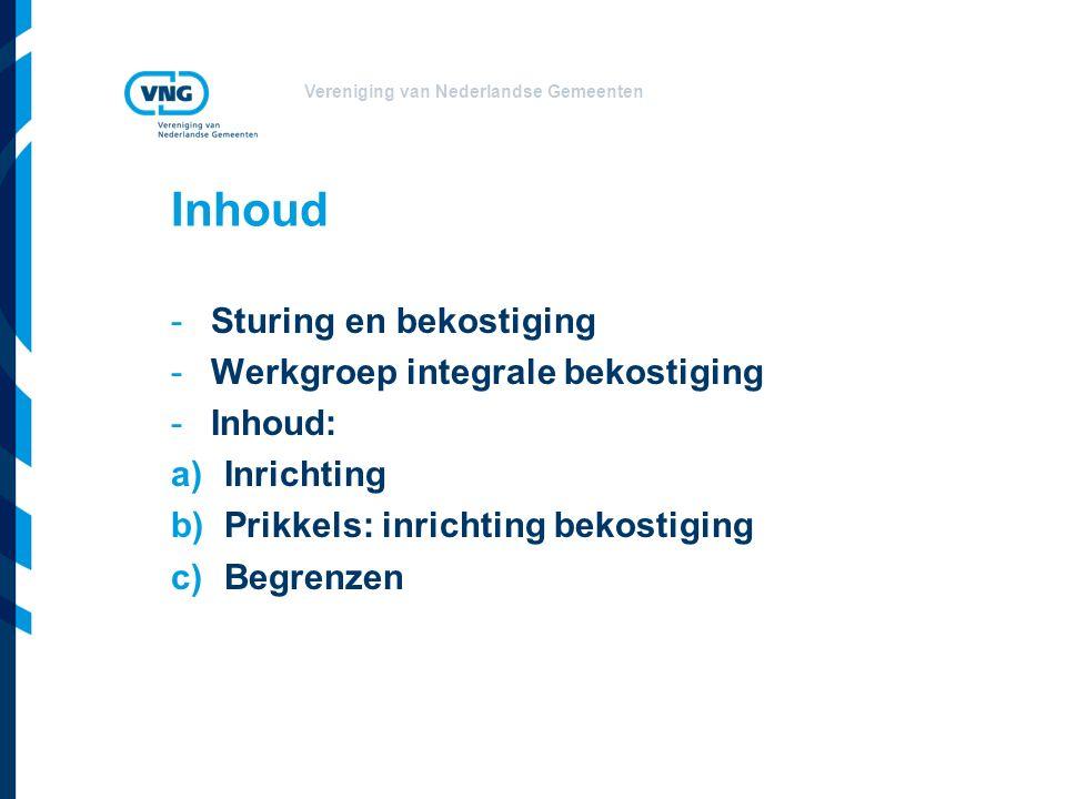 Vereniging van Nederlandse Gemeenten -Sturing en bekostiging -Werkgroep integrale bekostiging -Inhoud: a)Inrichting b)Prikkels: inrichting bekostiging c)Begrenzen Inhoud