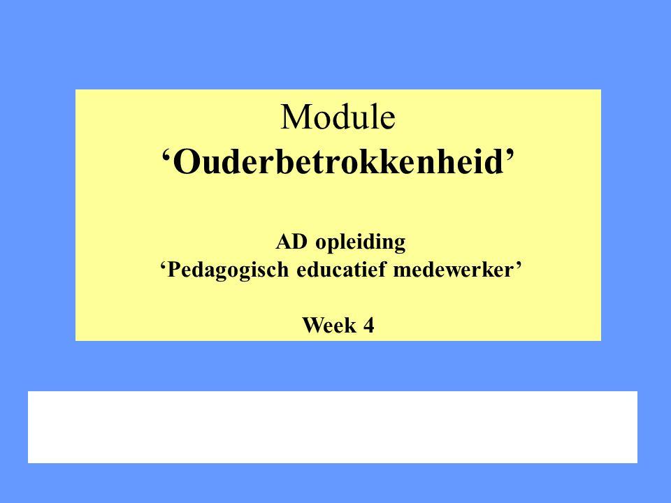 Module 'Ouderbetrokkenheid' AD opleiding 'Pedagogisch educatief medewerker' Week 4