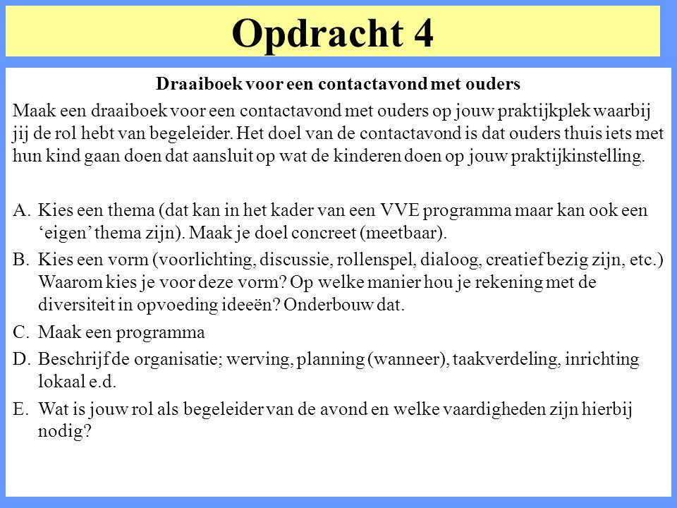 Opdracht 4 Draaiboek voor een contactavond met ouders Maak een draaiboek voor een contactavond met ouders op jouw praktijkplek waarbij jij de rol hebt van begeleider.