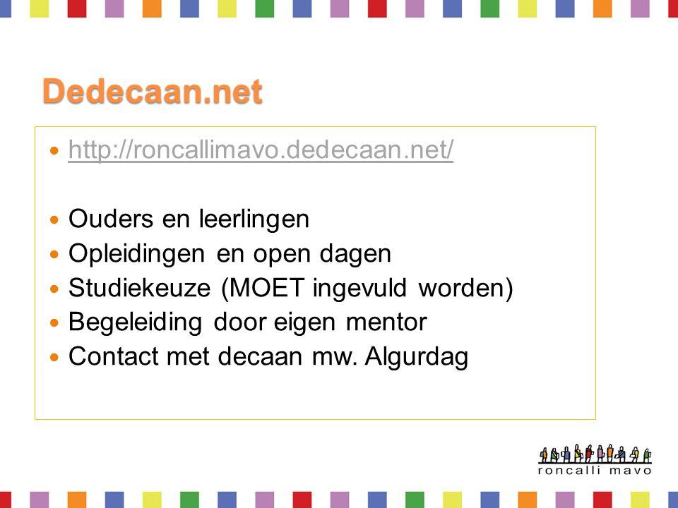 Dedecaan.net http://roncallimavo.dedecaan.net/ Ouders en leerlingen Opleidingen en open dagen Studiekeuze (MOET ingevuld worden) Begeleiding door eigen mentor Contact met decaan mw.
