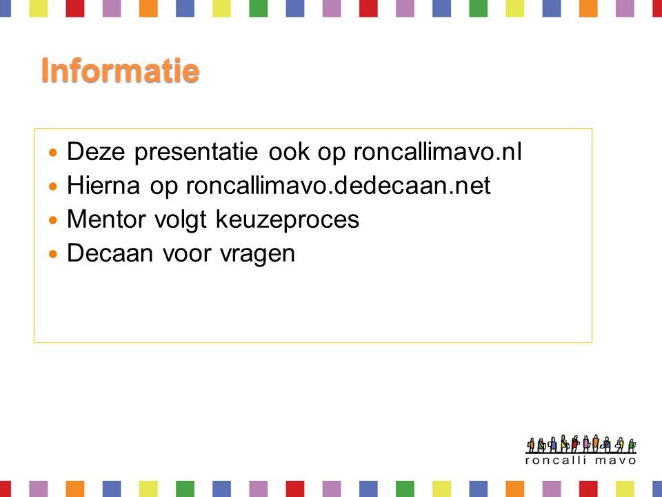 Informatie Deze presentatie ook op roncallimavo.nl Hierna op roncallimavo.dedecaan.net Mentor volgt keuzeproces Decaan voor vragen