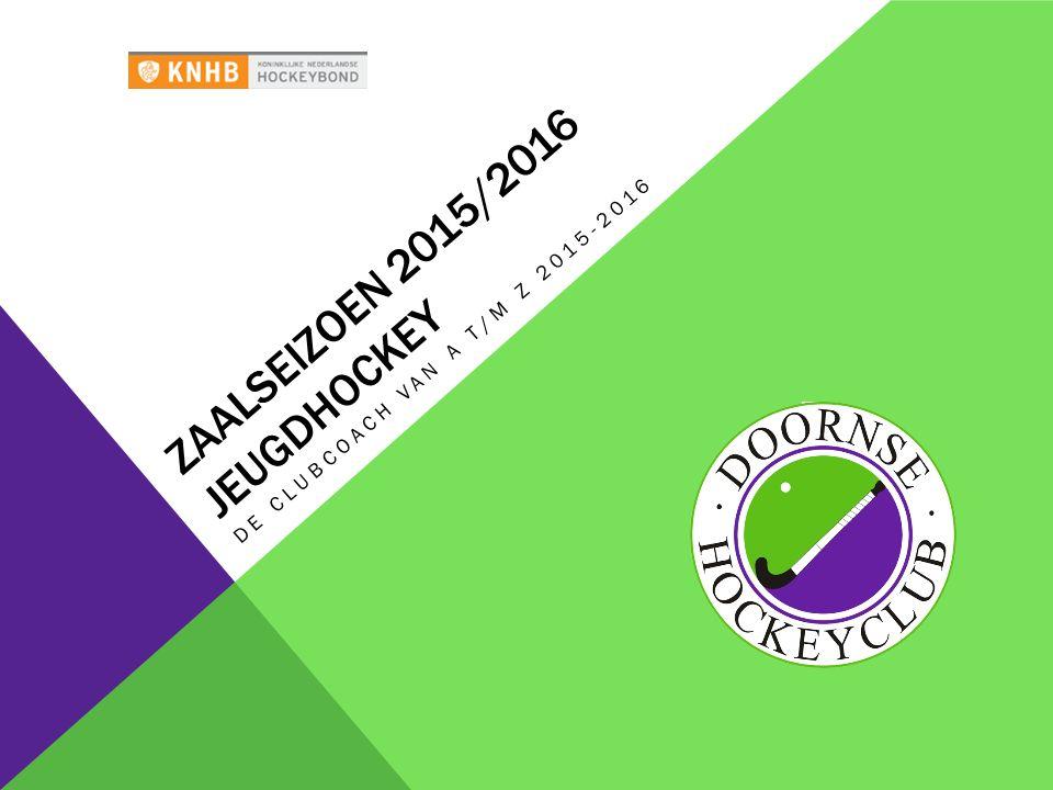 ZAALSEIZOEN 2015/2016 JEUGDHOCKEY DE CLUBCOACH VAN A T/M Z 2015-2016