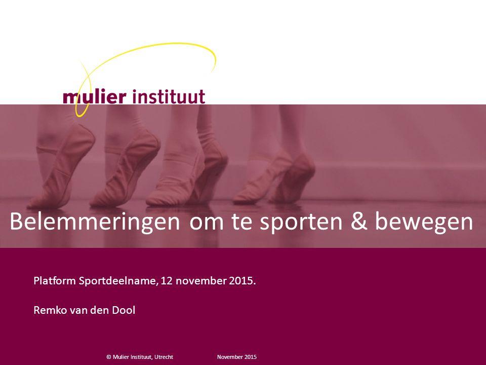© Mulier Instituut, Utrecht Belemmeringen om te sporten & bewegen Platform Sportdeelname, 12 november 2015.