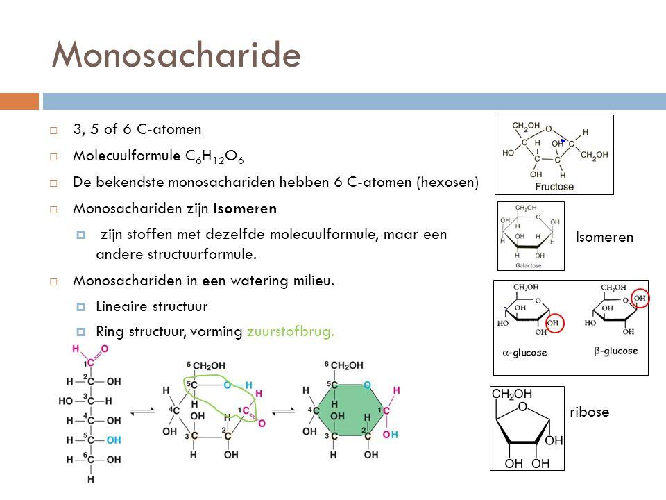 Monosacharide  3, 5 of 6 C-atomen  Molecuulformule C 6 H 12 O 6  De bekendste monosachariden hebben 6 C-atomen (hexosen)  Monosachariden zijn Isomeren  zijn stoffen met dezelfde molecuulformule, maar een andere structuurformule.