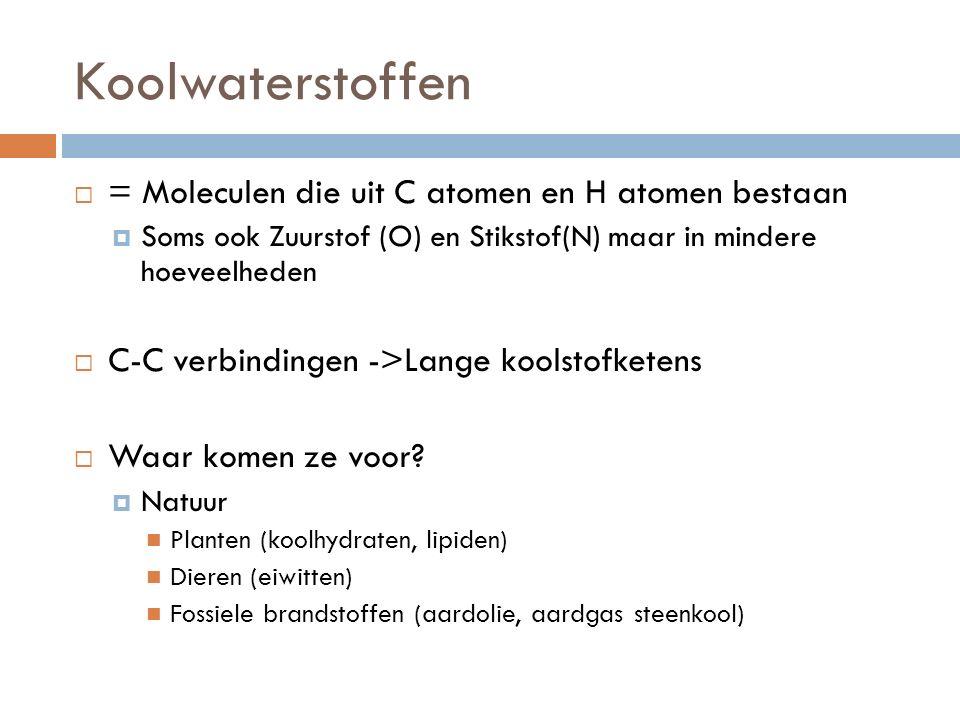 Koolwaterstoffen  = Moleculen die uit C atomen en H atomen bestaan  Soms ook Zuurstof (O) en Stikstof(N) maar in mindere hoeveelheden  C-C verbindi