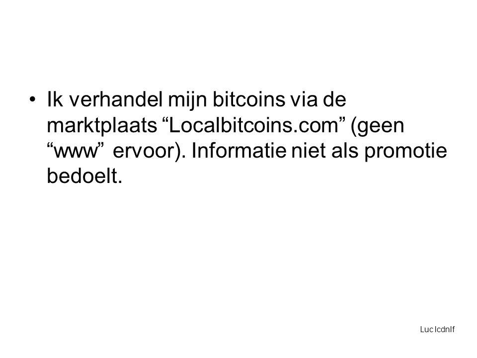 Ik verhandel mijn bitcoins via de marktplaats Localbitcoins.com (geen www ervoor).