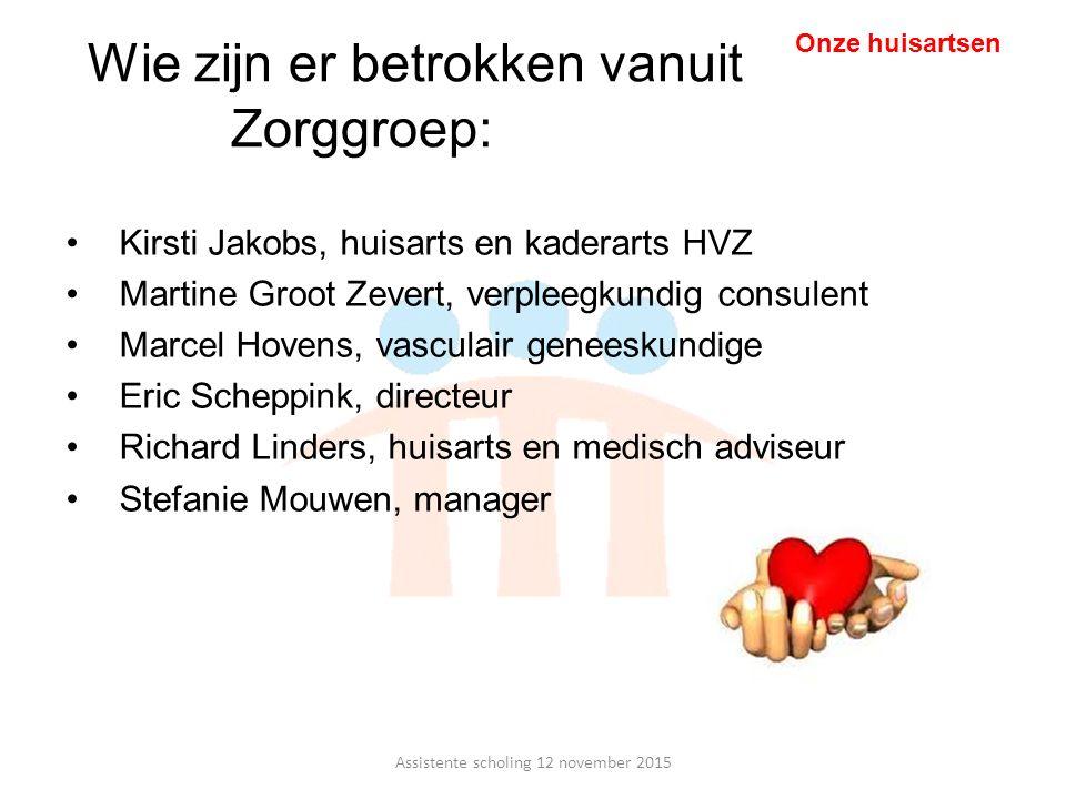 Wie zijn er betrokken vanuit Zorggroep: Kirsti Jakobs, huisarts en kaderarts HVZ Martine Groot Zevert, verpleegkundig consulent Marcel Hovens, vascula