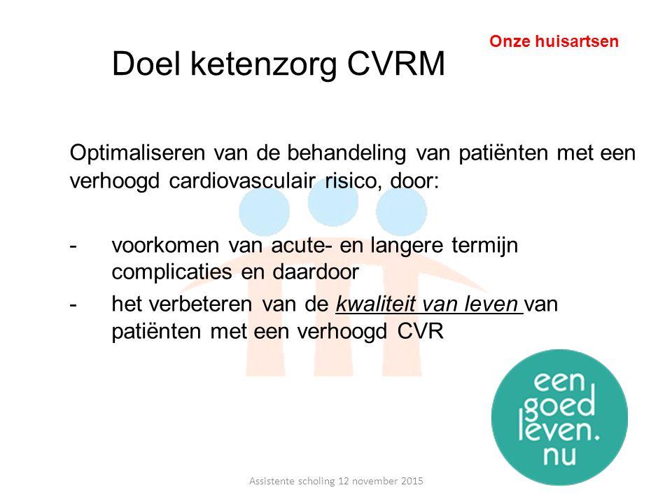Doel ketenzorg CVRM Optimaliseren van de behandeling van patiënten met een verhoogd cardiovasculair risico, door: -voorkomen van acute- en langere ter