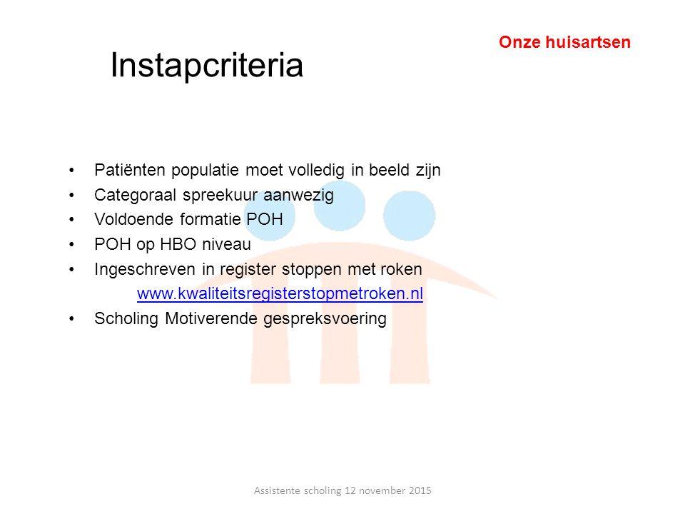Instapcriteria Patiënten populatie moet volledig in beeld zijn Categoraal spreekuur aanwezig Voldoende formatie POH POH op HBO niveau Ingeschreven in