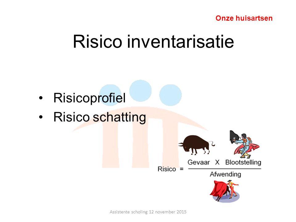 Risico inventarisatie Risicoprofiel Risico schatting Onze huisartsen Assistente scholing 12 november 2015