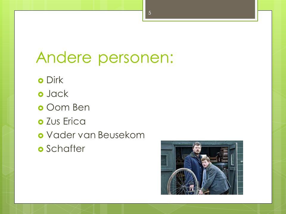 Andere personen:  Dirk  Jack  Oom Ben  Zus Erica  Vader van Beusekom  Schafter 5