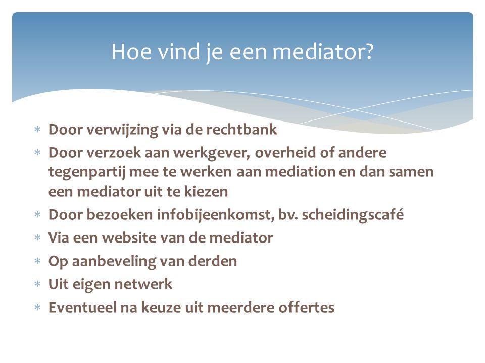  Door verwijzing via de rechtbank  Door verzoek aan werkgever, overheid of andere tegenpartij mee te werken aan mediation en dan samen een mediator