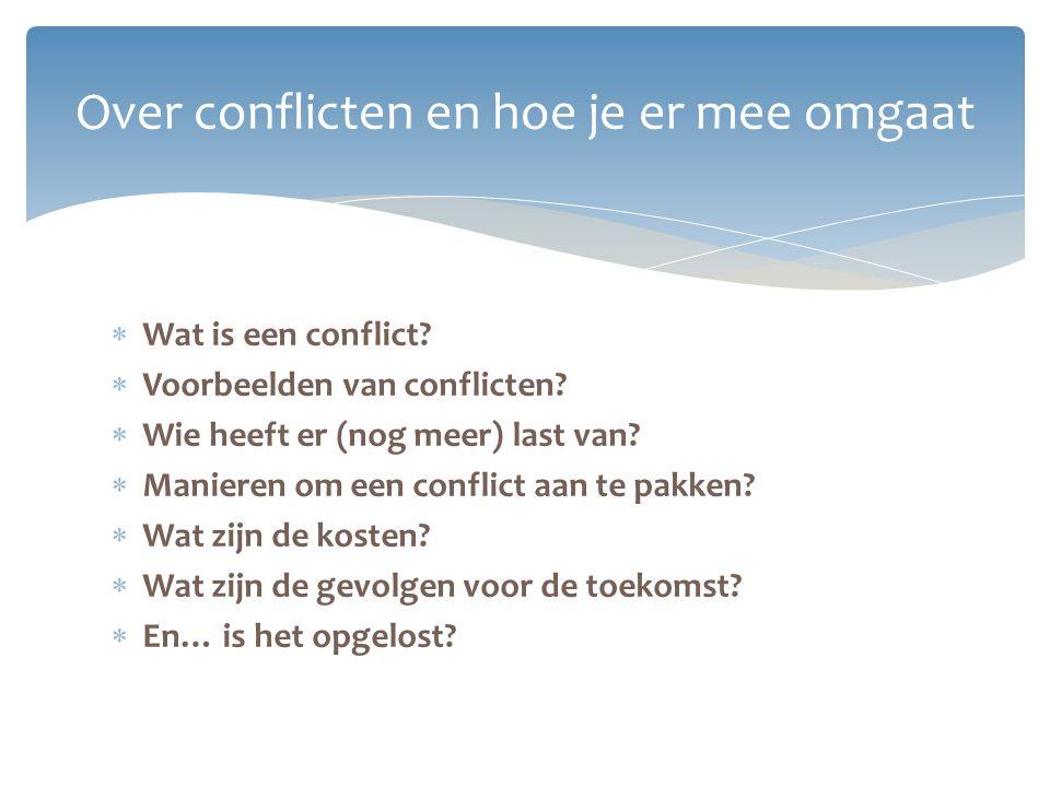 Over conflicten en hoe je er mee omgaat  Wat is een conflict?  Voorbeelden van conflicten?  Wie heeft er (nog meer) last van?  Manieren om een con