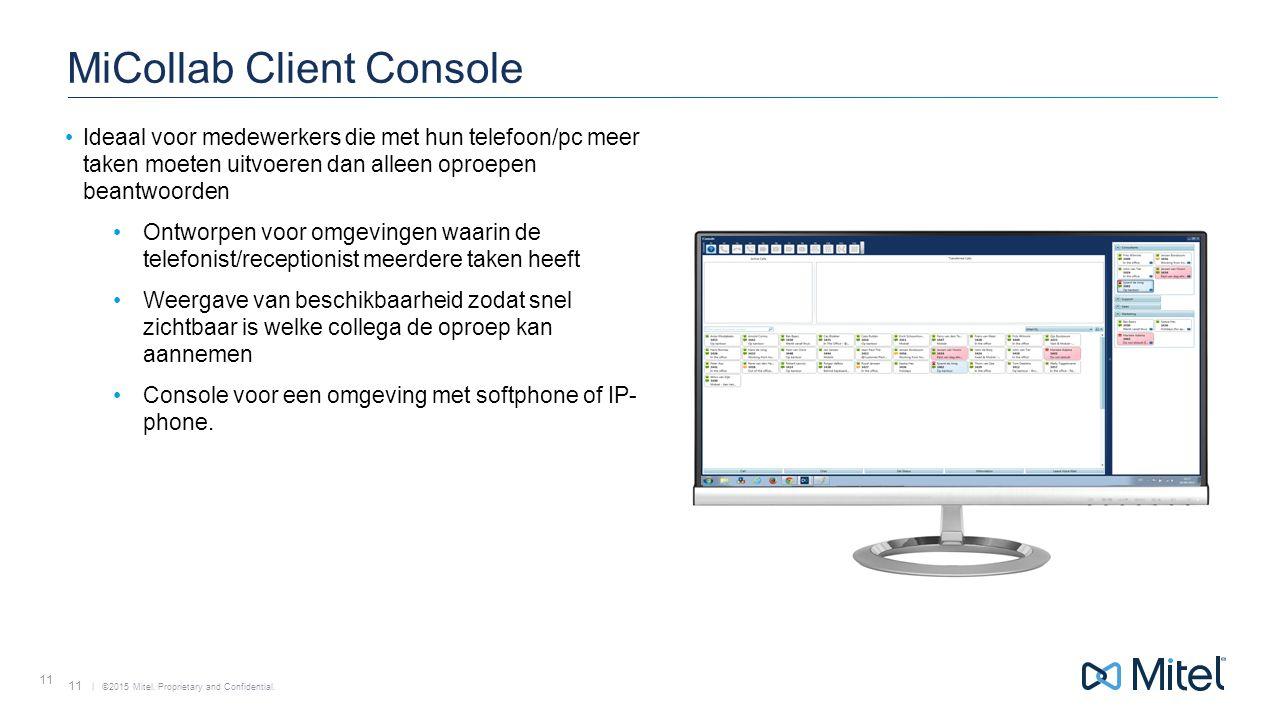| ©2015 Mitel. Proprietary and Confidential. 11 MiCollab Client Console Ideaal voor medewerkers die met hun telefoon/pc meer taken moeten uitvoeren da