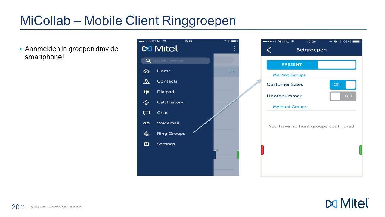 | ©2015 Mitel. Proprietary and Confidential. 20 MiCollab – Mobile Client Ringgroepen Aanmelden in groepen dmv de smartphone! 20