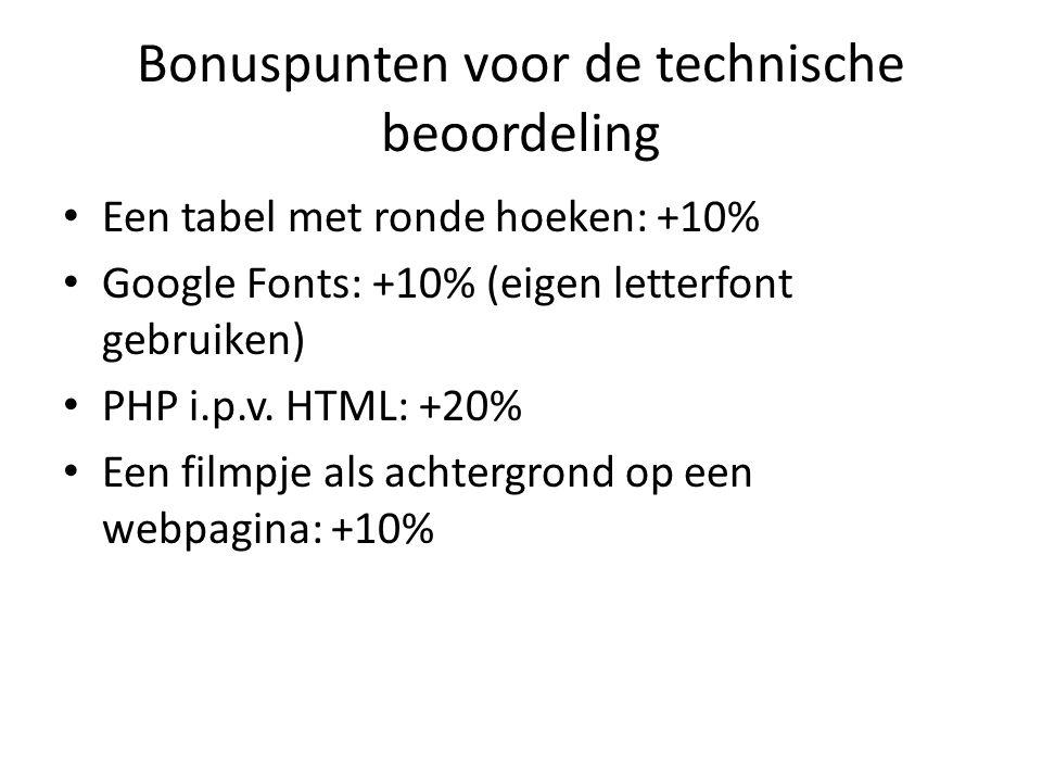Bonuspunten voor de technische beoordeling Een tabel met ronde hoeken: +10% Google Fonts: +10% (eigen letterfont gebruiken) PHP i.p.v. HTML: +20% Een