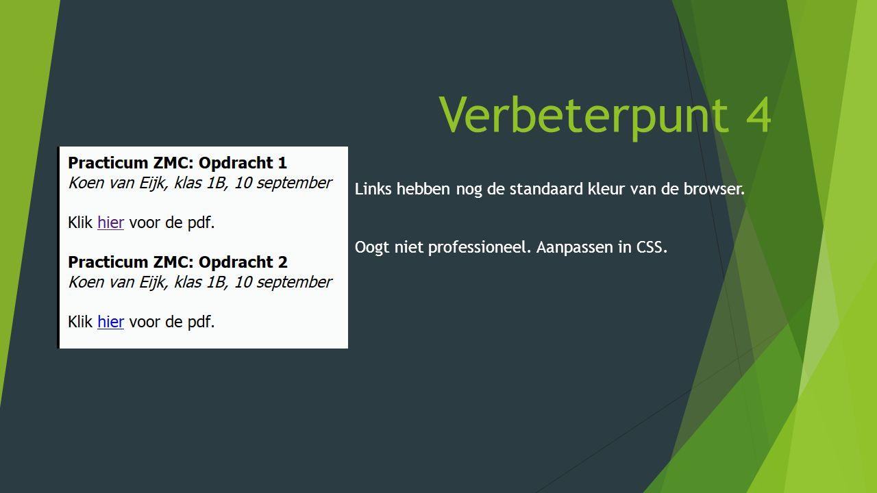 Verbeterpunt 4 Links hebben nog de standaard kleur van de browser. Oogt niet professioneel. Aanpassen in CSS.