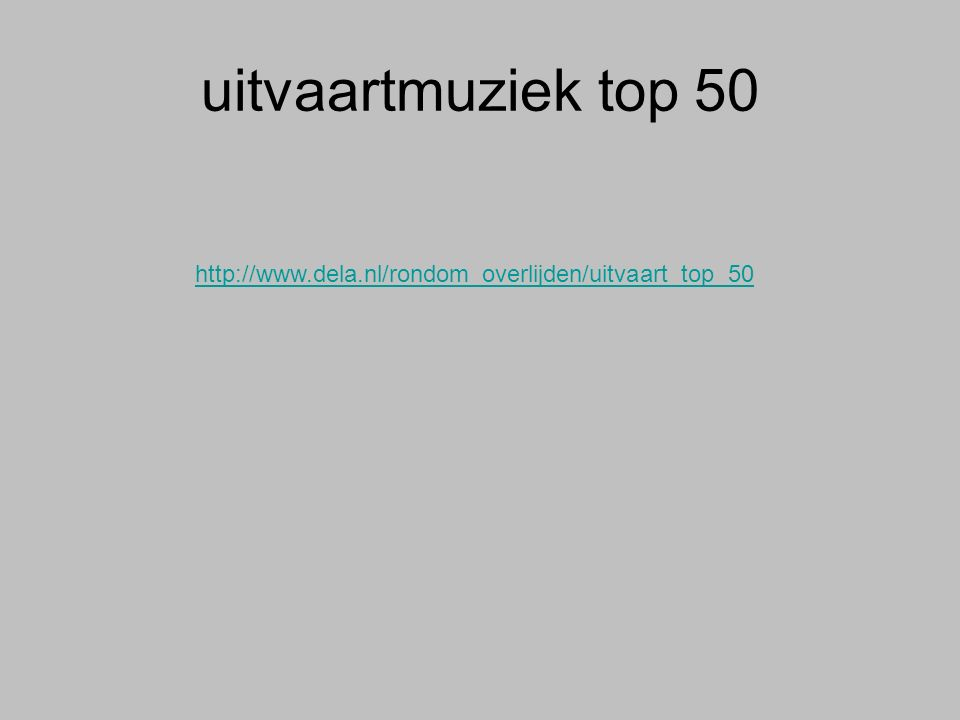 uitvaartmuziek top 50 http://www.dela.nl/rondom_overlijden/uitvaart_top_50