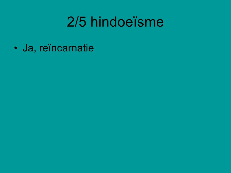 2/5 hindoeïsme Ja, reïncarnatie