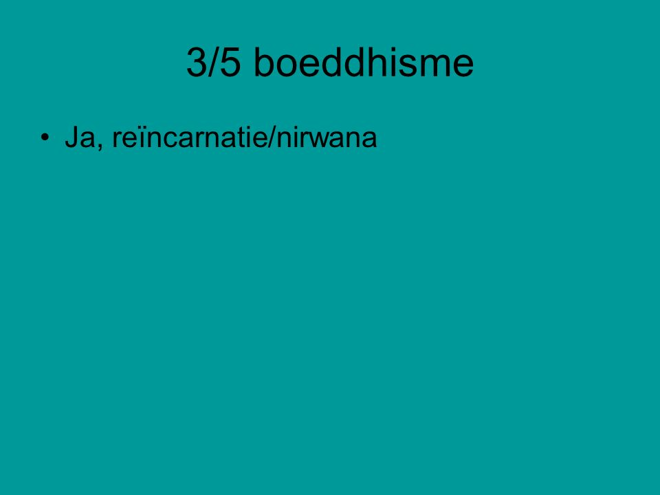 3/5 boeddhisme Ja, reïncarnatie/nirwana