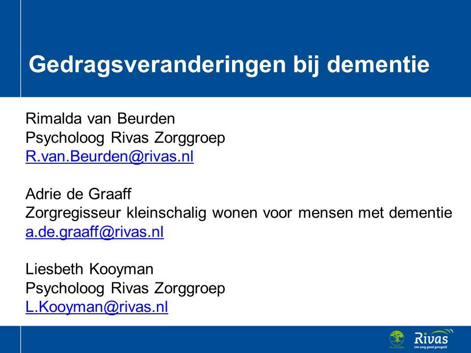 Rimalda van Beurden Psycholoog Rivas Zorggroep R.van.Beurden@rivas.nl Adrie de Graaff Zorgregisseur kleinschalig wonen voor mensen met dementie a.de.g