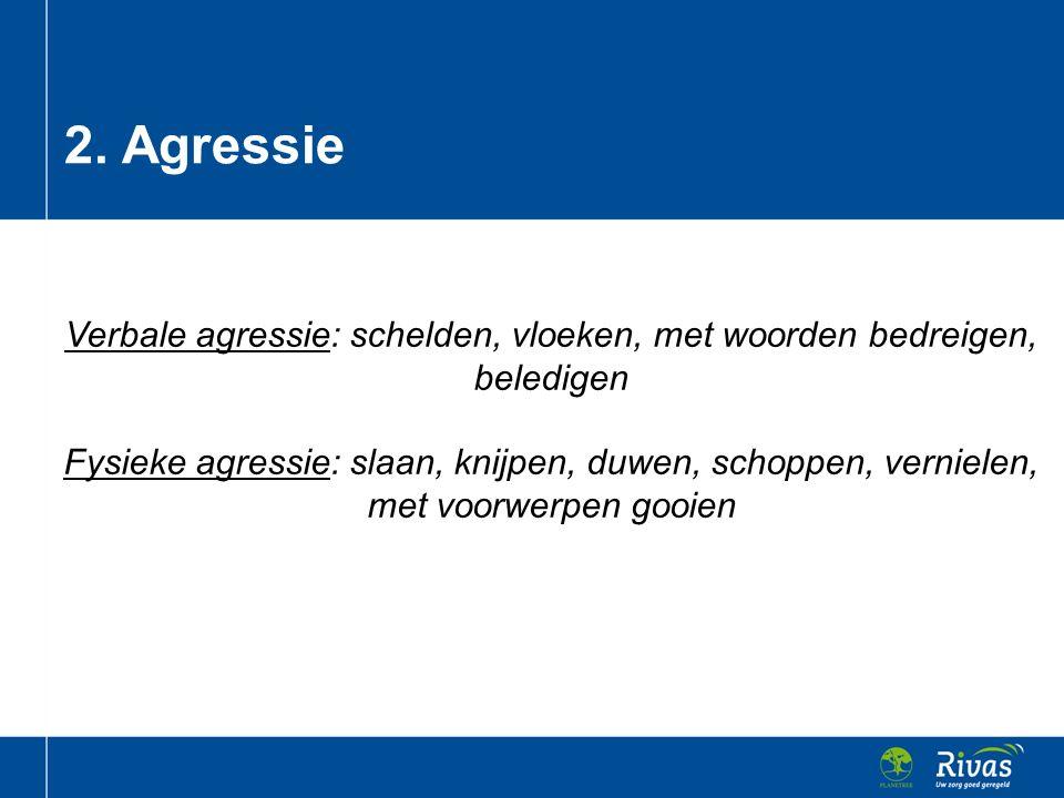 Verbale agressie: schelden, vloeken, met woorden bedreigen, beledigen Fysieke agressie: slaan, knijpen, duwen, schoppen, vernielen, met voorwerpen goo