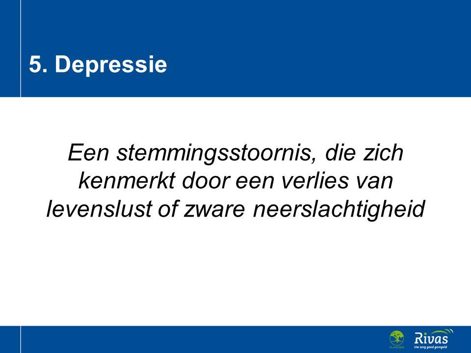 Een stemmingsstoornis, die zich kenmerkt door een verlies van levenslust of zware neerslachtigheid 5. Depressie