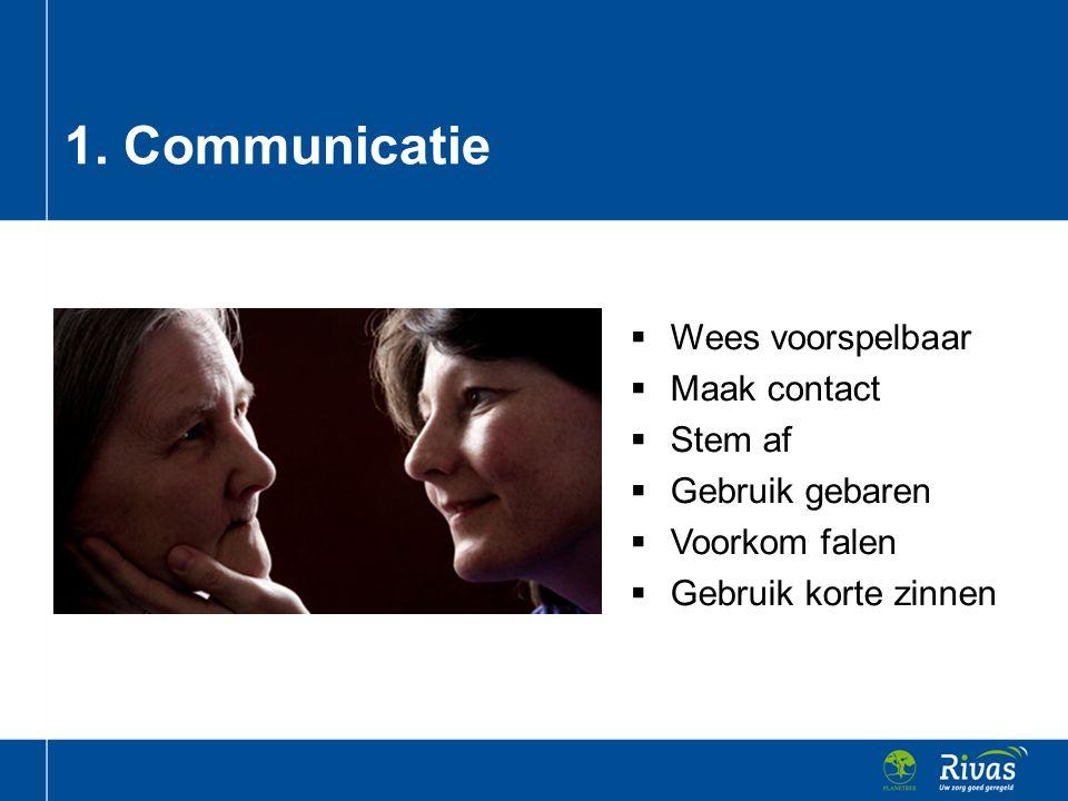  Wees voorspelbaar  Maak contact  Stem af  Gebruik gebaren  Voorkom falen  Gebruik korte zinnen 1. Communicatie