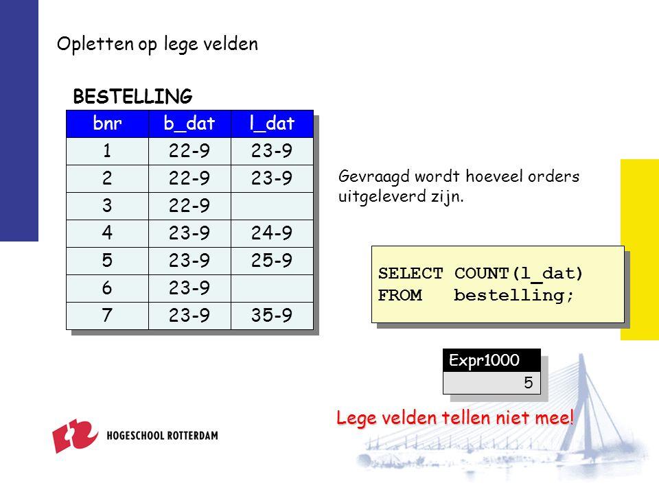 Opletten op lege velden b_datl_dat 22-9 23-9 24-9 23-925-9 23-9 35-9 bnr 1 2 3 4 5 6 7 BESTELLING Gevraagd wordt hoeveel orders uitgeleverd zijn.