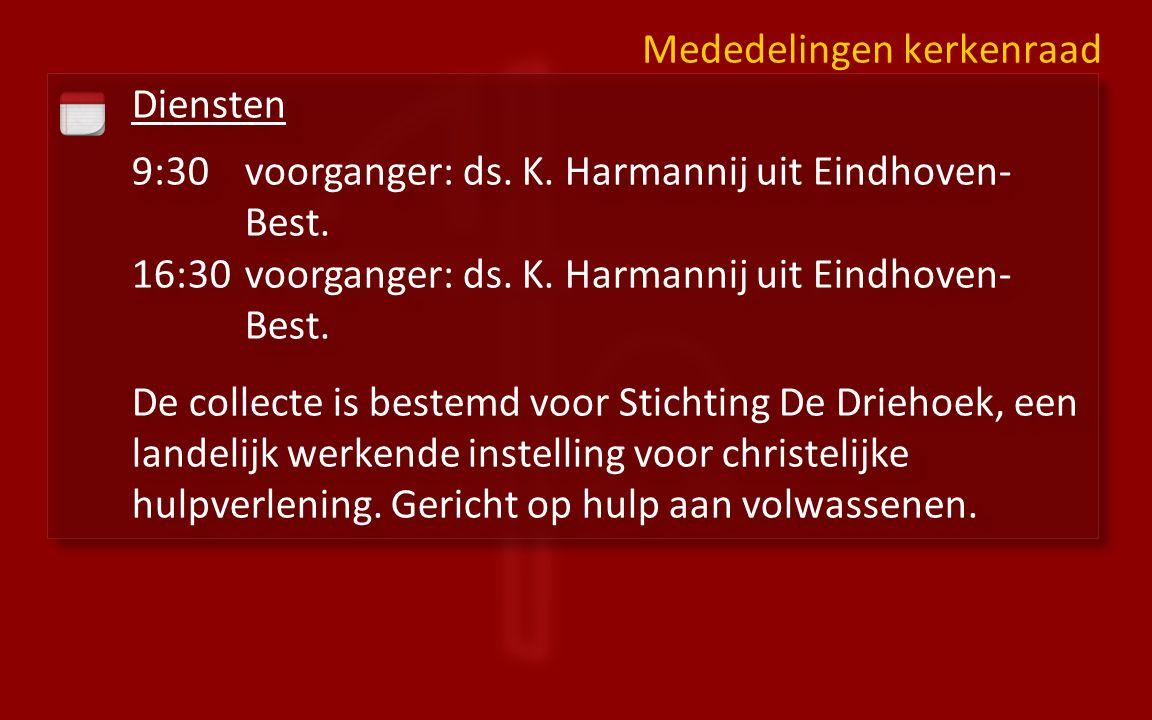 Diensten 9:30voorganger: ds. K. Harmannij uit Eindhoven- Best.