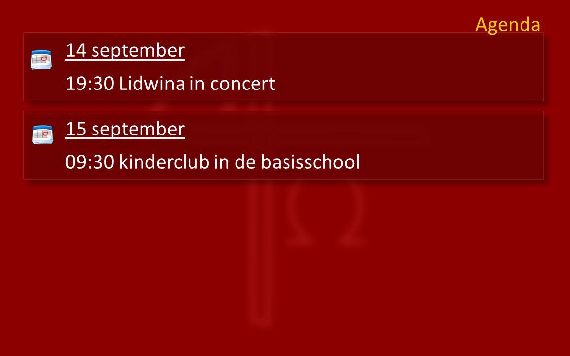 14 september 19:30 Lidwina in concert 14 september 19:30 Lidwina in concert Agenda 15 september 09:30 kinderclub in de basisschool 15 september 09:30 kinderclub in de basisschool