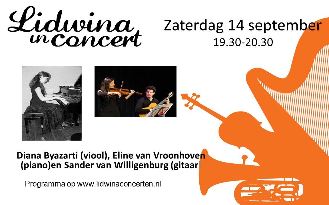 Zaterdag 14 september 19.30-20.30 Diana Byazarti (viool), Eline van Vroonhoven (piano)en Sander van Willigenburg (gitaar) Programma op www.lidwinaconcerten.nl