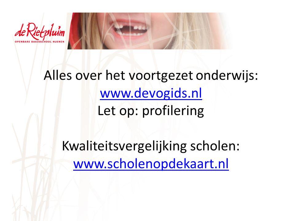 Alles over het voortgezet onderwijs: www.devogids.nl www.devogids.nl Let op: profilering Kwaliteitsvergelijking scholen: www.scholenopdekaart.nl