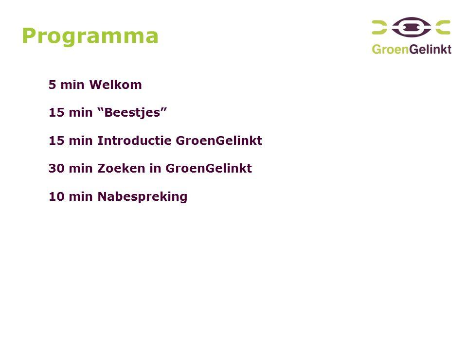 Programma 5 min Welkom 15 min Beestjes 15 min Introductie GroenGelinkt 30 min Zoeken in GroenGelinkt 10 min Nabespreking