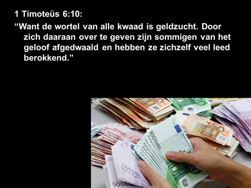 """1 Timoteüs 6:10: """"Want de wortel van alle kwaad is geldzucht. Door zich daaraan over te geven zijn sommigen van het geloof afgedwaald en hebben ze zic"""