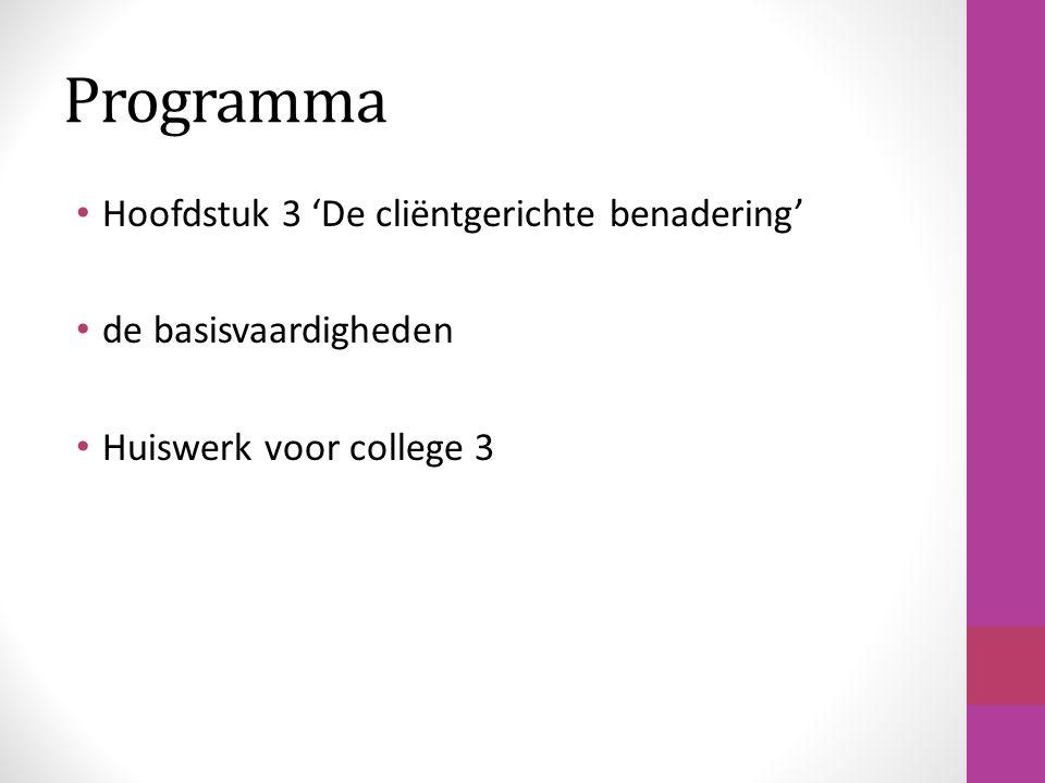 Programma Hoofdstuk 3 'De cliëntgerichte benadering' de basisvaardigheden Huiswerk voor college 3