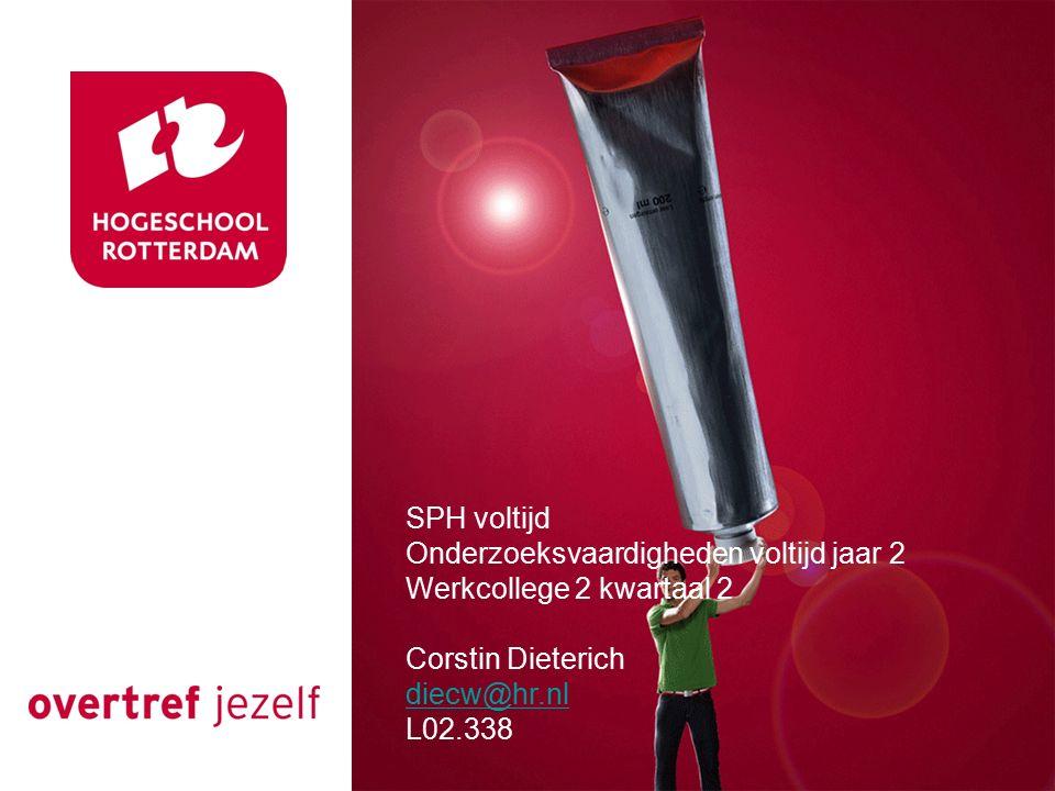 SPH voltijd Onderzoeksvaardigheden voltijd jaar 2 Werkcollege 2 kwartaal 2 Corstin Dieterich diecw@hr.nl L02.338