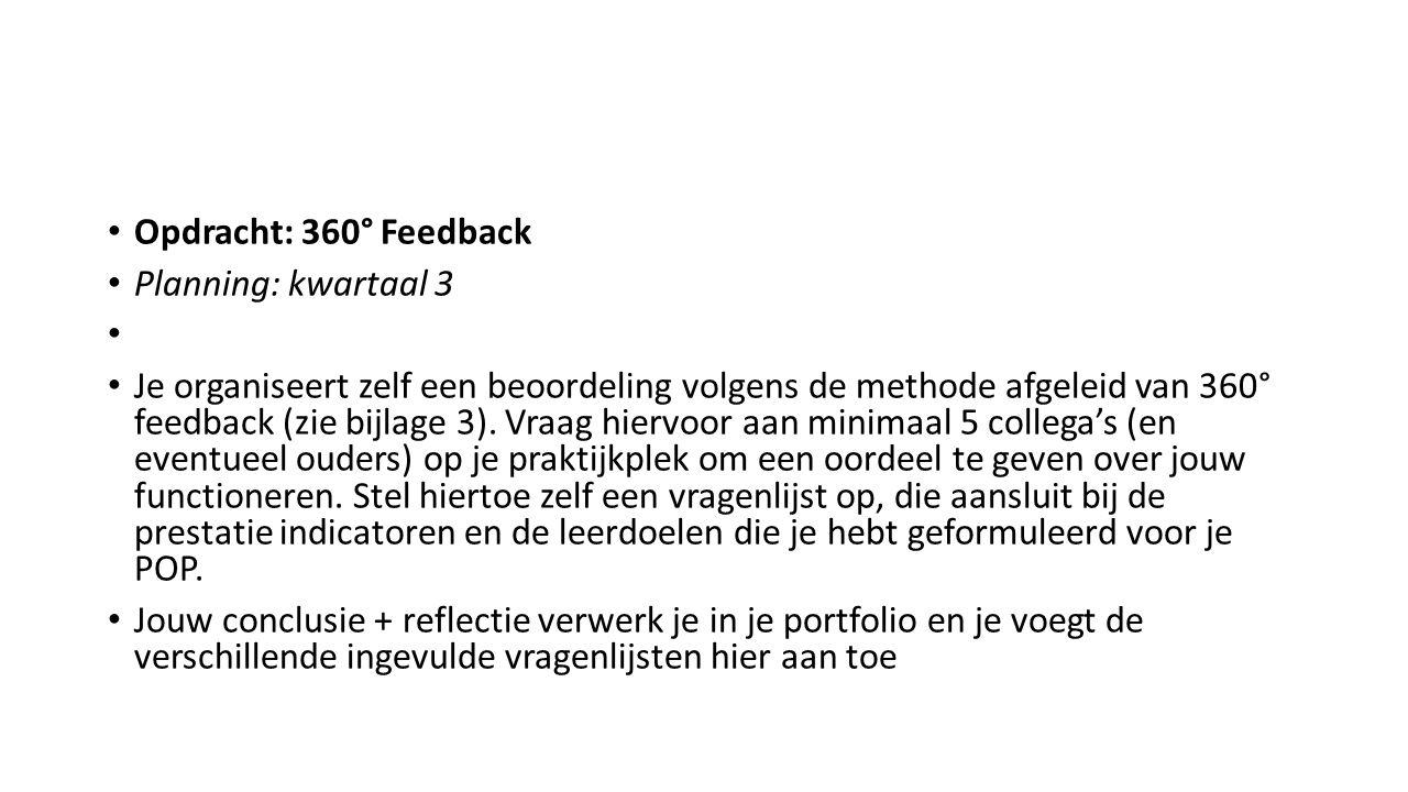 Opdracht: 360° Feedback Planning: kwartaal 3 Je organiseert zelf een beoordeling volgens de methode afgeleid van 360° feedback (zie bijlage 3).