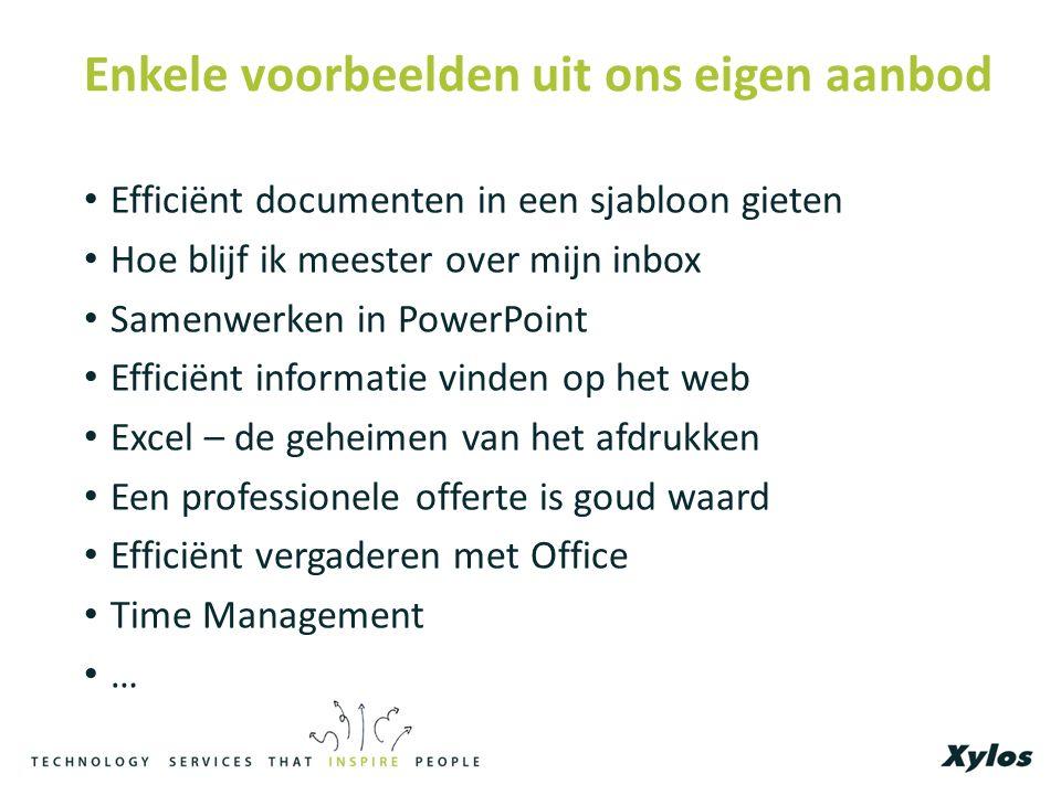 Enkele voorbeelden uit ons eigen aanbod Efficiënt documenten in een sjabloon gieten Hoe blijf ik meester over mijn inbox Samenwerken in PowerPoint Efficiënt informatie vinden op het web Excel – de geheimen van het afdrukken Een professionele offerte is goud waard Efficiënt vergaderen met Office Time Management …