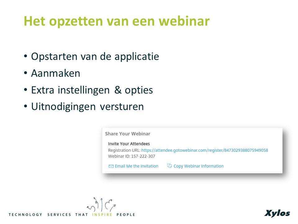 Het opzetten van een webinar Opstarten van de applicatie Aanmaken Extra instellingen & opties Uitnodigingen versturen